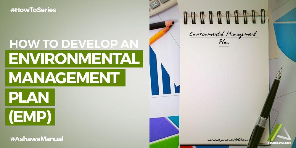 HOW TO  DEVELOP  AN  ENVIRONMENTAL  MANAGEMENT PLAN  (EMP)